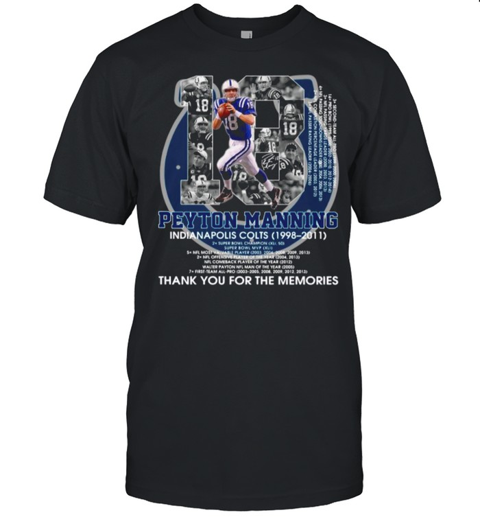 18 Peyton Manning Indianapolis Colts 1998 2011 Signature Thanks For The Memories shirt Classic Men's T-shirt