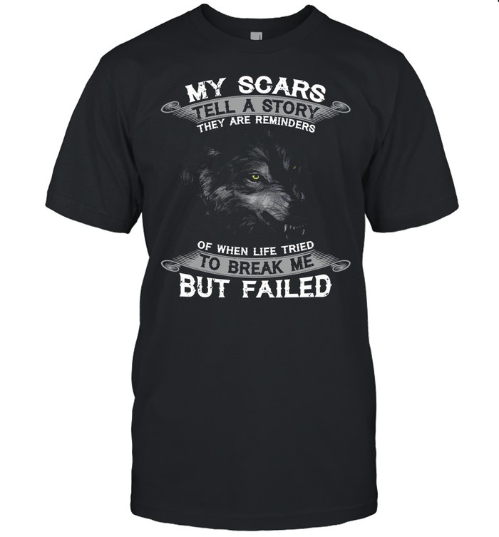 My Scars Tell A Story They Are Reminders Of When Life Tried To Break Me But Failed shirt Classic Men's T-shirt