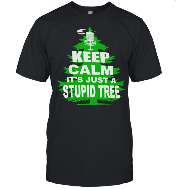 Keep calm its just a stupid Tree shirt Classic Men's T-shirt