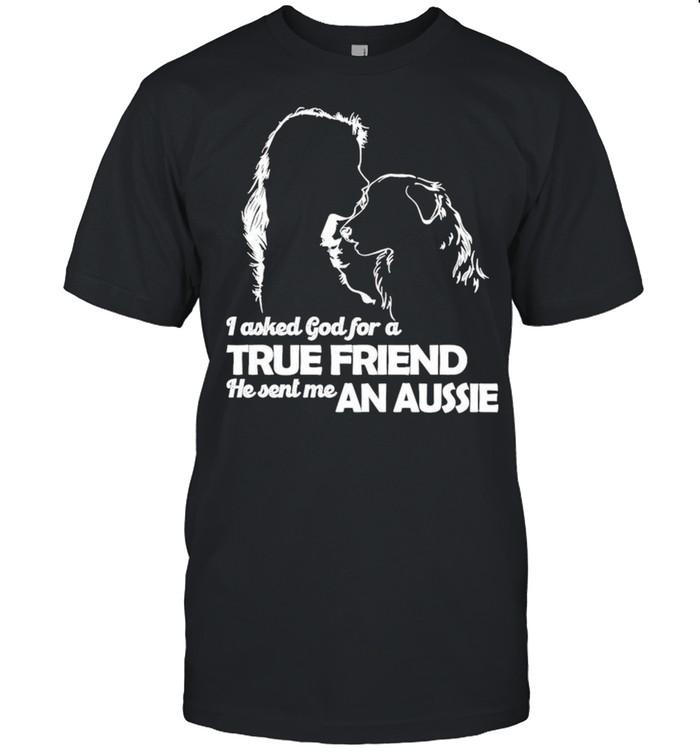 I Asked God For A True Friend He Sent Me A Aussie shirt Classic Men's T-shirt