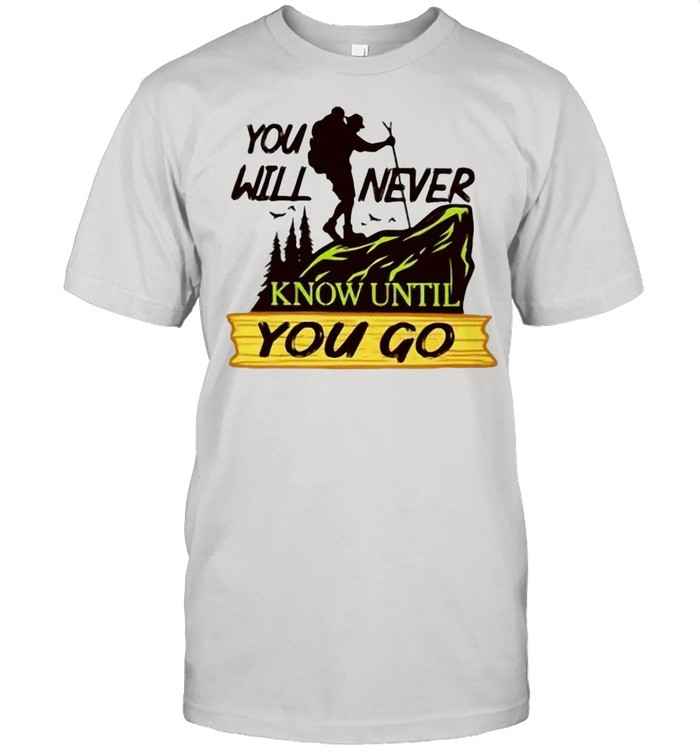 Hiking You Will Never Know Until You Go shirt Classic Men's T-shirt