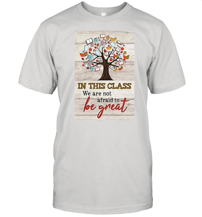 Book Tree In This Class We Are Not Afraid To Be Great T-shirt Classic Men's T-shirt