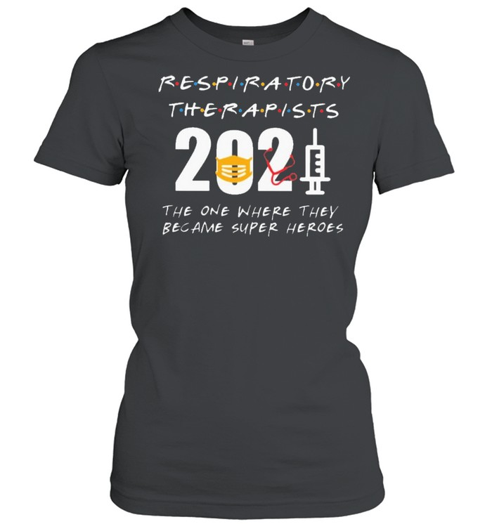 respiratory therapists 2021 the one where they became superheroes shirt classic womens t shirt