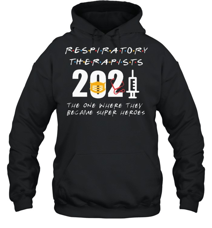 respiratory therapists 2021 the one where they became superheroes shirt unisex hoodie