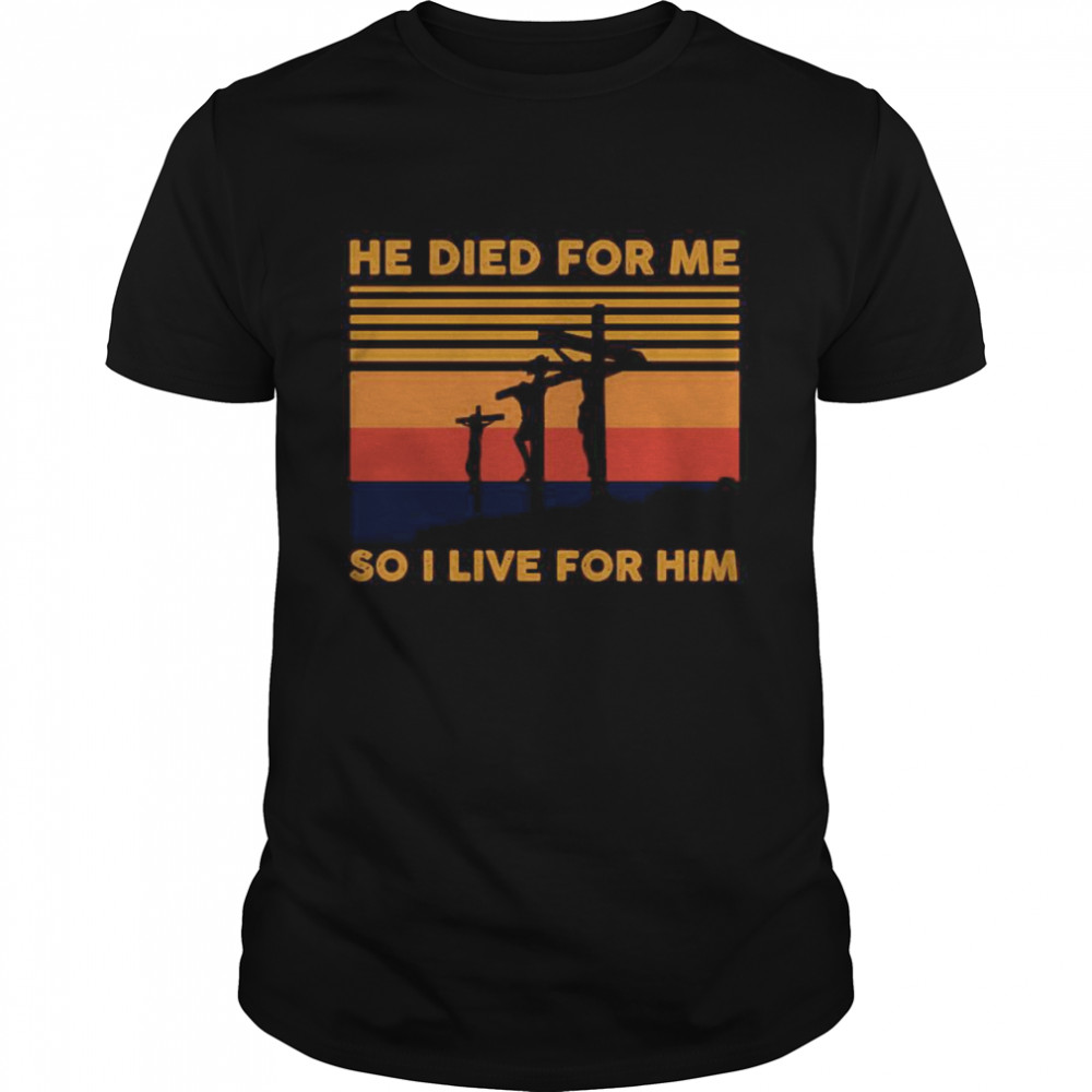He Died For Me So I Live For Him Vintage shirt Classic Men's T-shirt