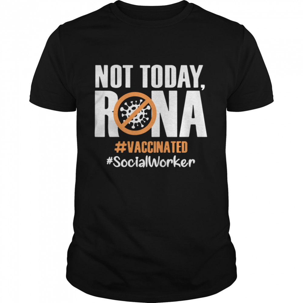 Not today Rona Vaccinated Social worker shirt Classic Men's T-shirt