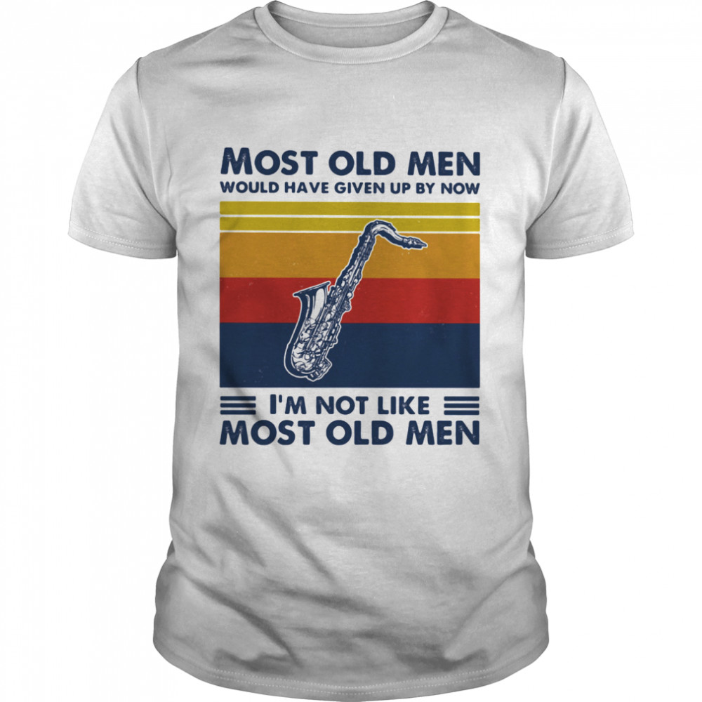 Most Old Men Would Have Given Up By Now I'm Not Like Most Old Men Saxophone Vintage  Classic Men's T-shirt