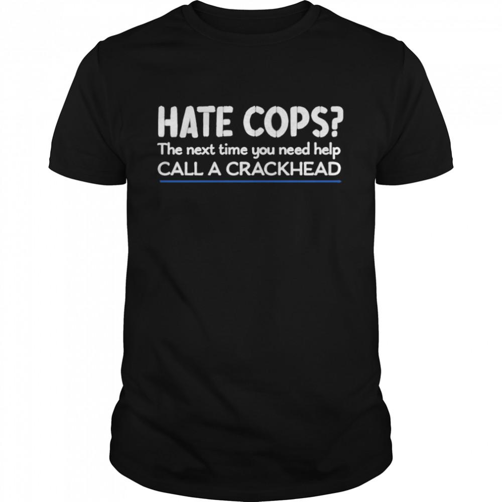 Jackposobiec Hate Cops The Next Time You Need Help Call A Crackhead  Classic Men's T-shirt