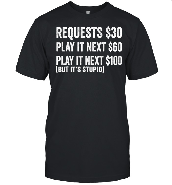 Requests 30 Play It Next 60 Play It Next 1200 But Its Stupid shirt Classic Men's T-shirt