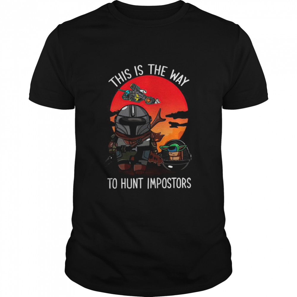 Star Wars The Mandalorian And Baby Yoda The Child This Is The Way To Hunt Impostors shirt Classic Men's T-shirt