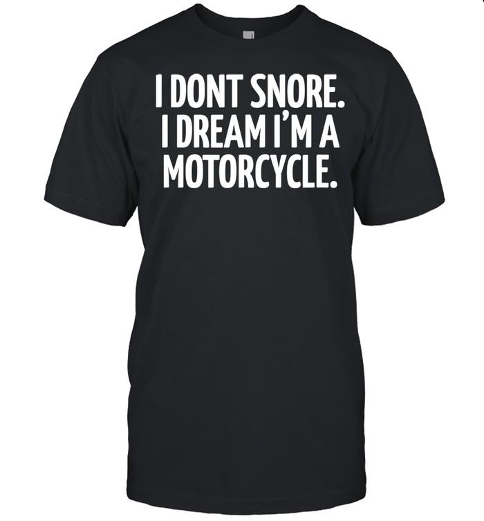 I Don't Snoore. I Dream I'm A Motorcycle. shirt Classic Men's T-shirt