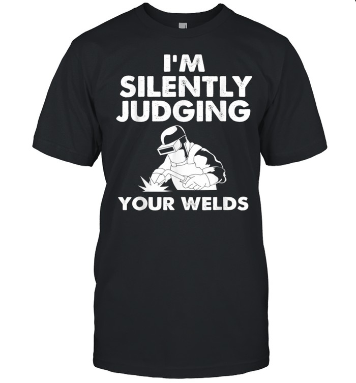 Funny Welder Im Silently Judging Your Welds shirt Classic Men's T-shirt
