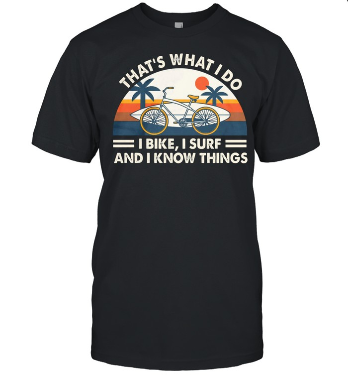 Thats what I do i bike i surf and i know things vintage shirt Classic Men's T-shirt