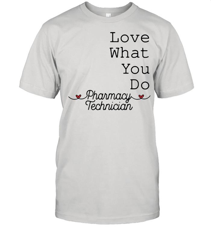 Love What You Do Pharamacy Technician  Classic Men's T-shirt