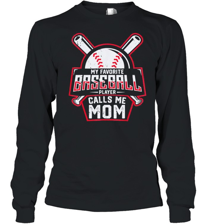 my favorite baseball player calls me mom shirt long sleeved t shirt