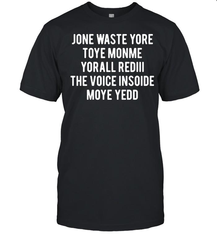 Jone waste yore toye monme yorall rediii the voice insoide moye yedd shirt Classic Men's T-shirt