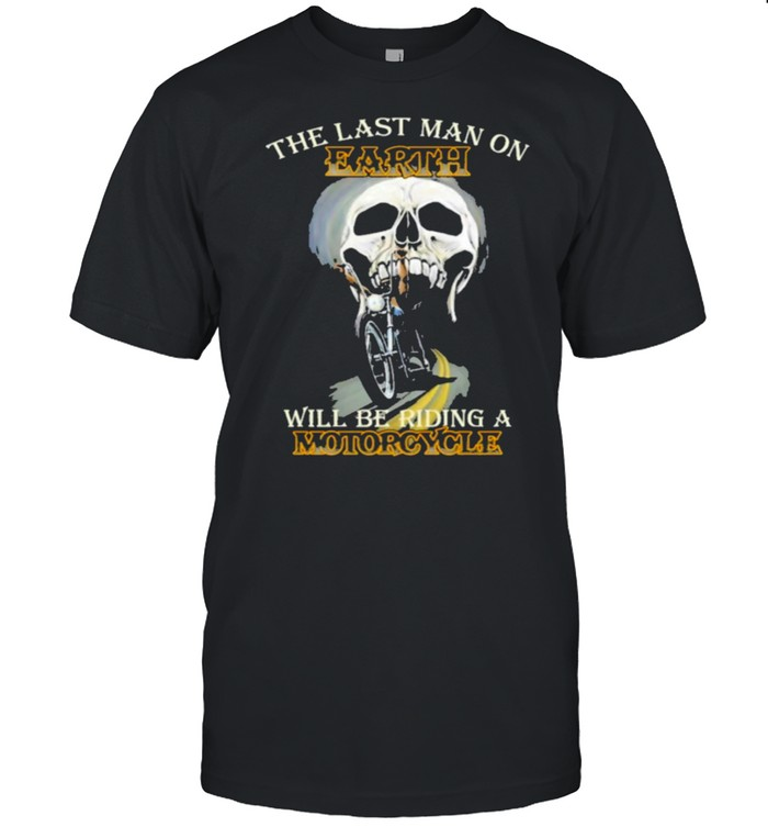 The Last Man On Earth Will Be Riding A Motorcycle shirt Classic Men's T-shirt