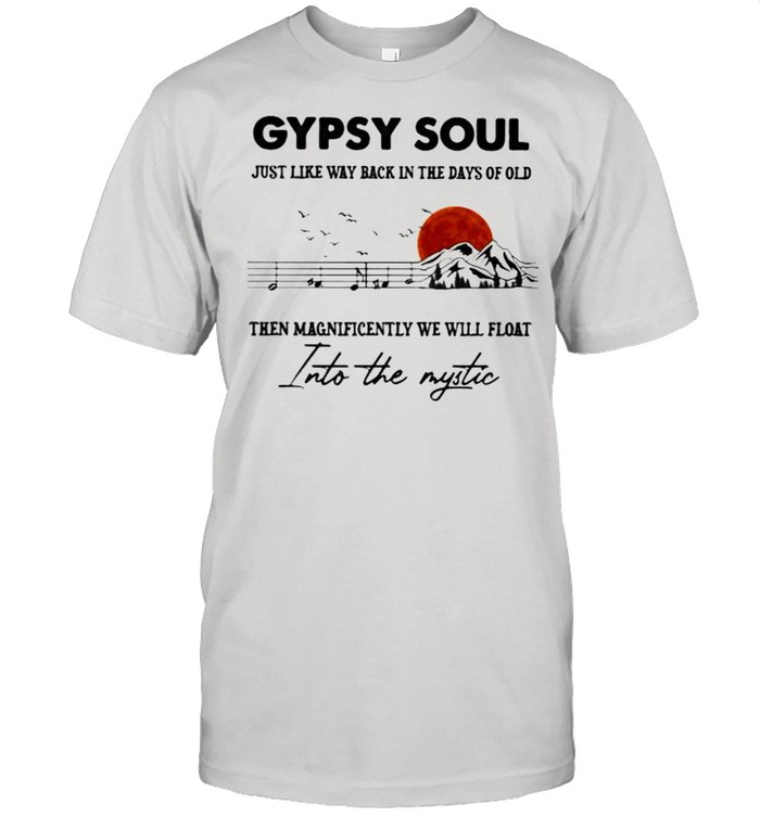 Gypsy Soul Just Like Way back In The Days Of Old Then Magnificently We Will Float Into The Mystic Music Mountain Blood Moon  Classic Men's T-shirt