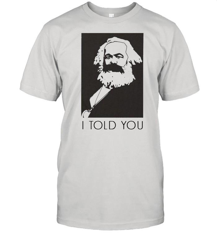 I Told You shirt Classic Men's T-shirt