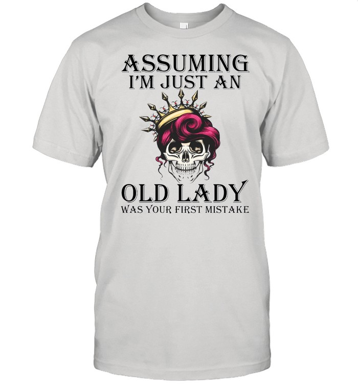 Assuming Im just an old lady was your first mistake shirt Classic Men's T-shirt