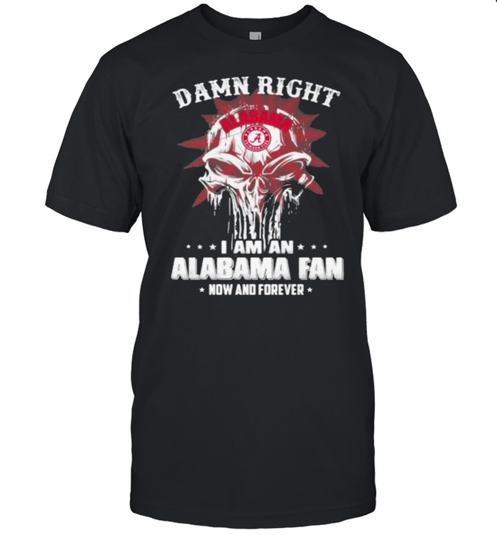 Damn Right I Am A Alabama Fan Now And Forever Skull  Classic Men's T-shirt