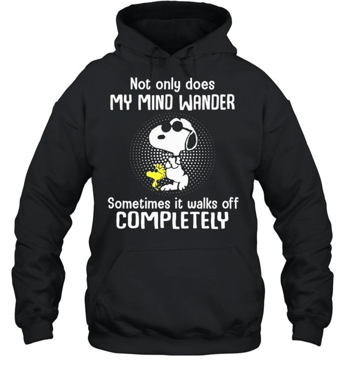 Not Only Does My Mind Wander Sometimes It Walks Off Completely shirt Unisex Hoodie