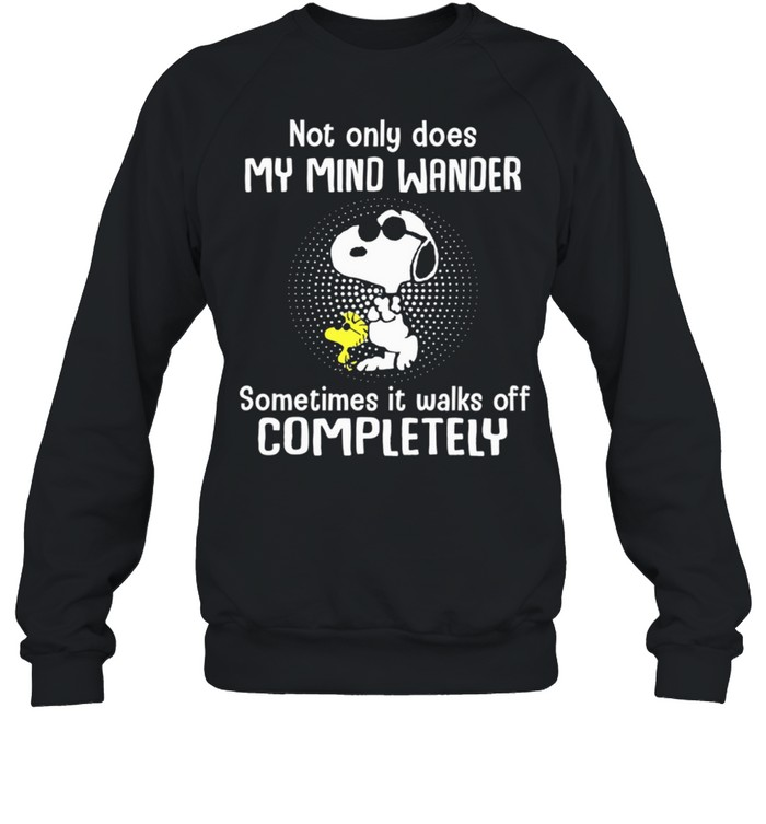 Not Only Does My Mind Wander Sometimes It Walks Off Completely shirt Unisex Sweatshirt