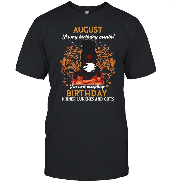 August It's My Birthday Month I'm Now Accepting Birthday Dinner Lunches And Gifts Girl Coffee T-shirt Classic Men's T-shirt