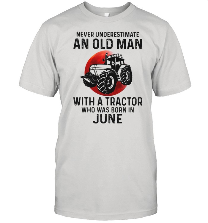 Never Underestimate An Old Man With A Tractor Who Was Born In June Blood Moon  Classic Men's T-shirt