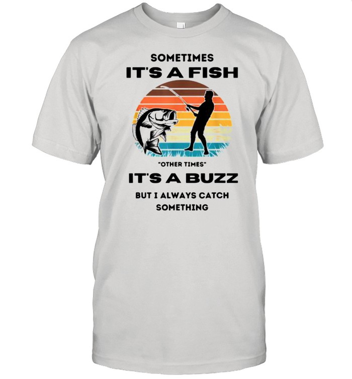 Sometimes its a fish other times its a buzz but i always catch something vintage shirt Classic Men's T-shirt