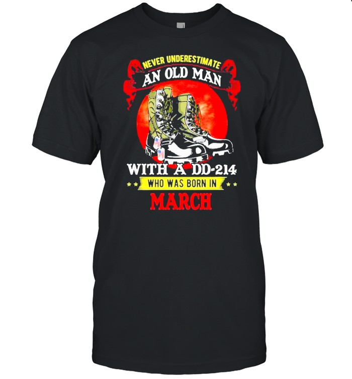 Never Underestimate An Old Man With A DD-214 Who Was Born In March shirt Classic Men's T-shirt