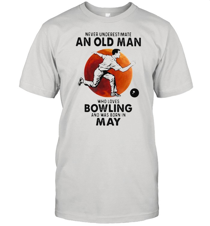 Never Underestimate An Old Man Who Loves Bowling And Was Born In May Blood Moon  Classic Men's T-shirt