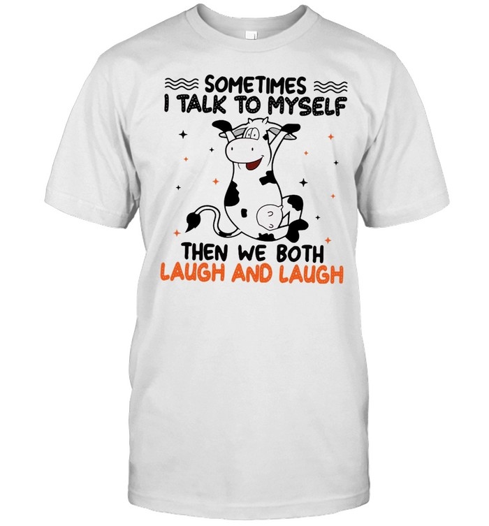 Cow Sometimes I Talk To Myself Then We Both Laugh And Laugh Cow  Classic Men's T-shirt