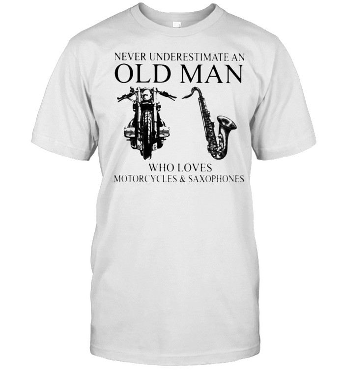 Never Underestimate An Old Man Who Loves Motorcycles And Saxophones  Classic Men's T-shirt