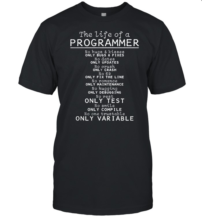 The Life Of A Programmer No Hugs And Kisses Only Bugs And Fixes shirt Classic Men's T-shirt