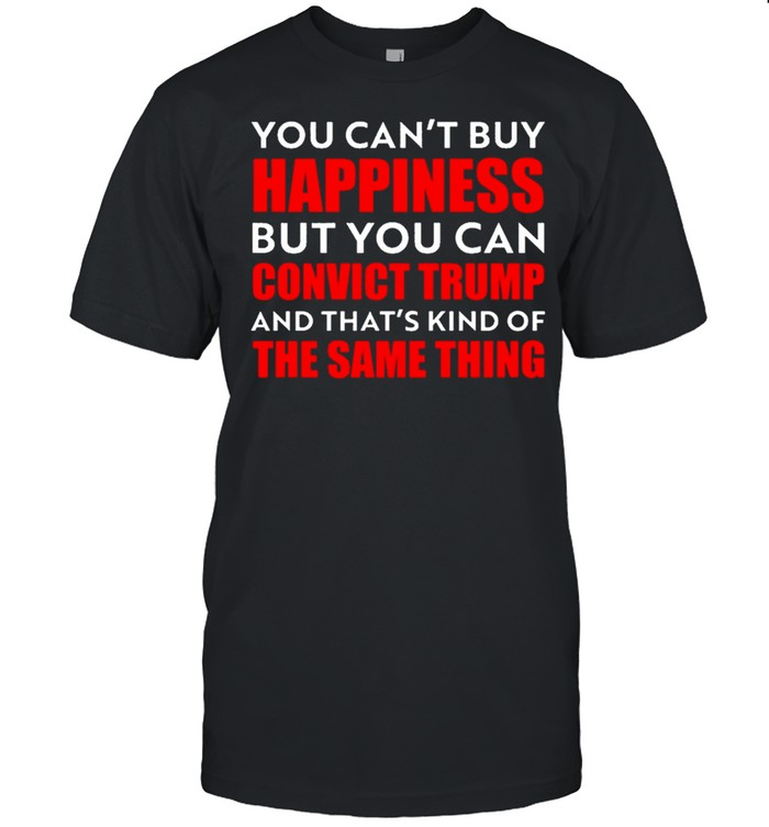 You cant buy happiness but you can convict Trump 2021 shirt Classic Men's T-shirt