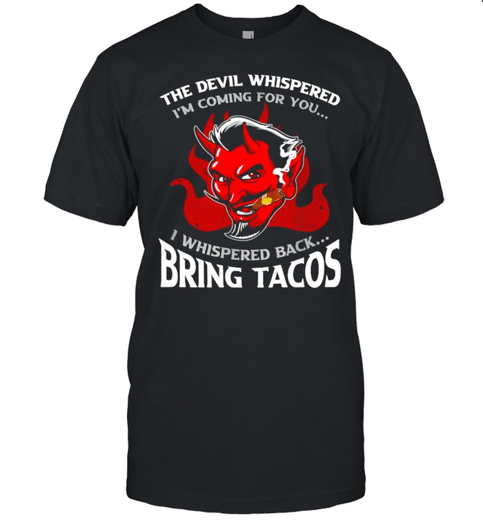 The Devil Whispered Im Coming For You I Whispered Back Bring Tacos Spanish Comida T- Classic Men's T-shirt