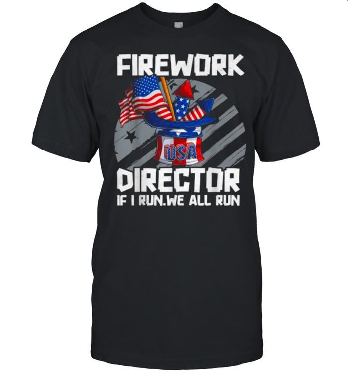Firework Director Technician If I Run We All Run 4th Of July T- Classic Men's T-shirt