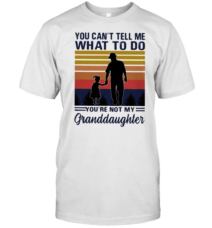 You cant tell me what to do youre not my granddaughter vintage shirt Classic Men's T-shirt