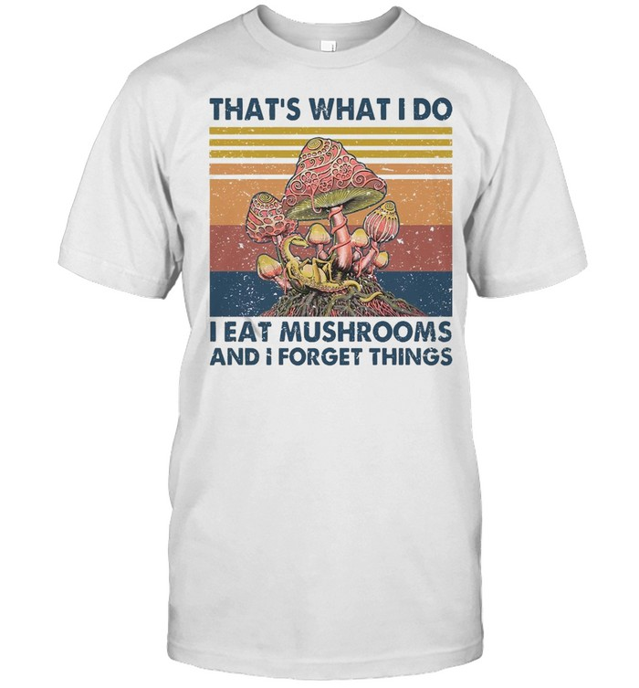 That's What I Do I Eat Mushrooms And I Forget Things Vintage Retro T-shirt Classic Men's T-shirt