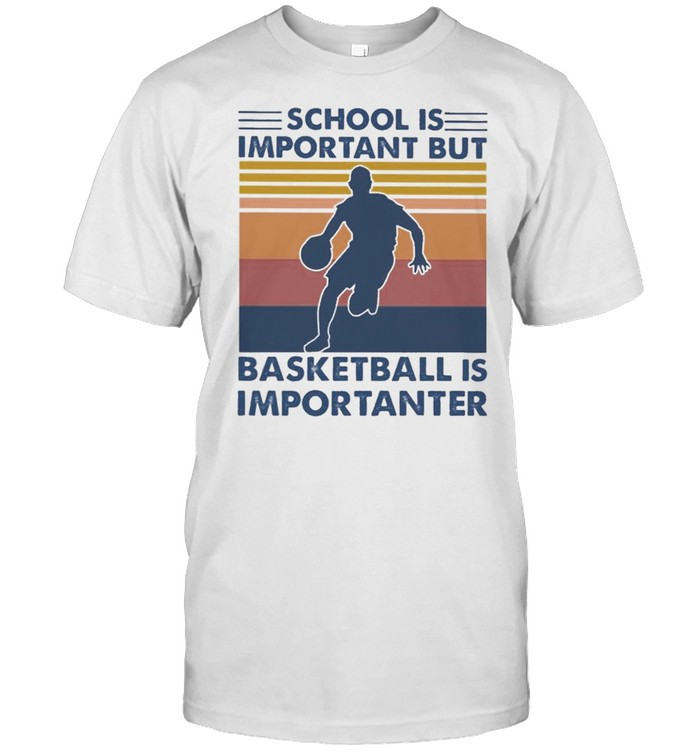 School is Important but Basketball is Importanter 2021 vintage shirt Classic Men's T-shirt