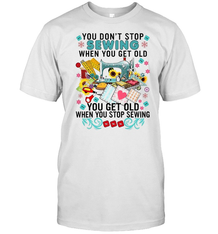 You dont stop sewing when you get old you get shirt Classic Men's T-shirt