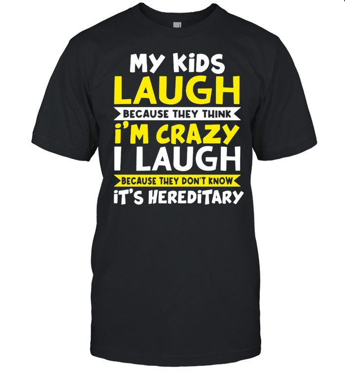 My Kids Laugh Because They Think I'm Crazy I Laugh Because They Don't Know It's Hereditary T-shirt Classic Men's T-shirt
