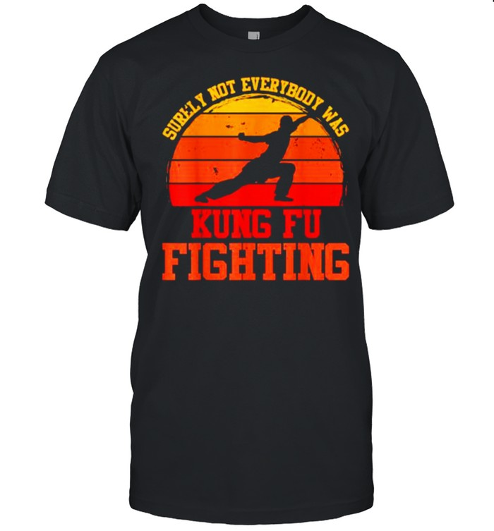 Surely Not Everybody Was Kung Fu Fighting  Classic Men's T-shirt