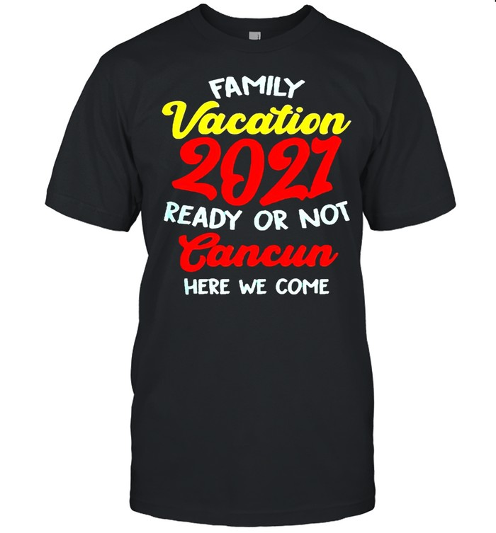 Family vacation summer 2021 cancun here we come shirt Classic Men's T-shirt