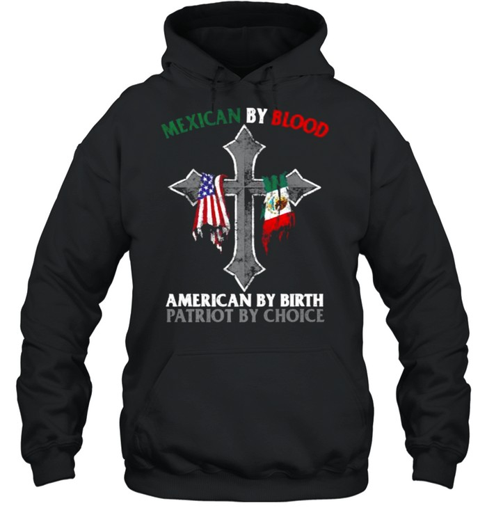 Mexican By Blood American By Birth Patriot By Choice Flag T- Unisex Hoodie