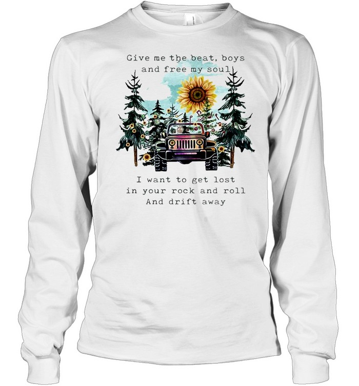 Give Me The Beat Boys And Free My Soul I Wanna Get Lost In Your Rock And Roll T-shirt Long Sleeved T-shirt