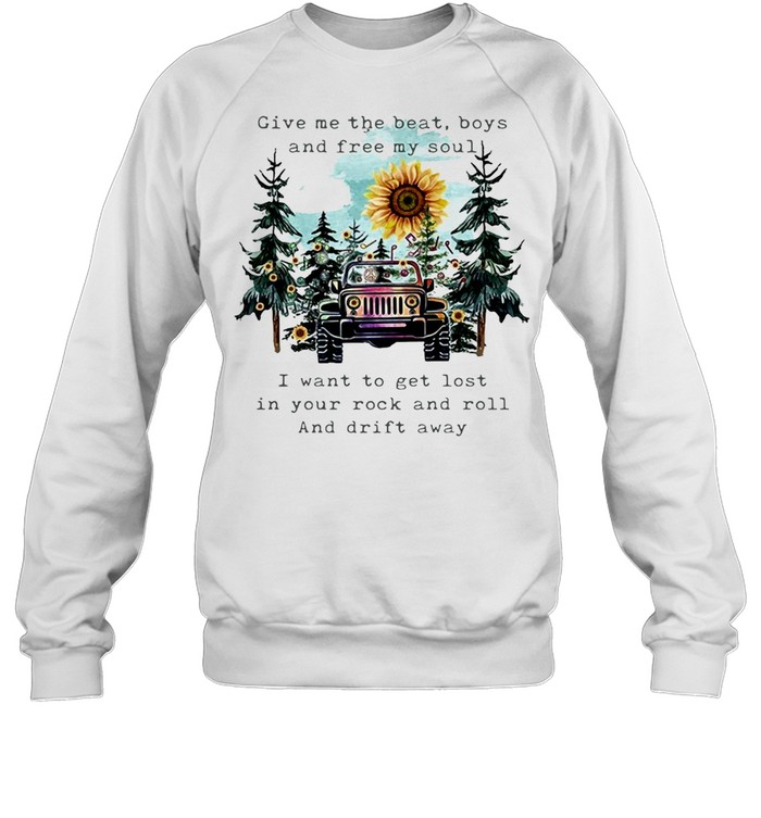 Give Me The Beat Boys And Free My Soul I Wanna Get Lost In Your Rock And Roll T-shirt Unisex Sweatshirt