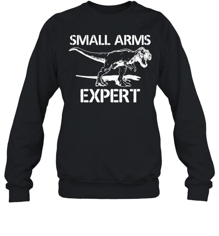 T rex small arms expert shirt Unisex Sweatshirt