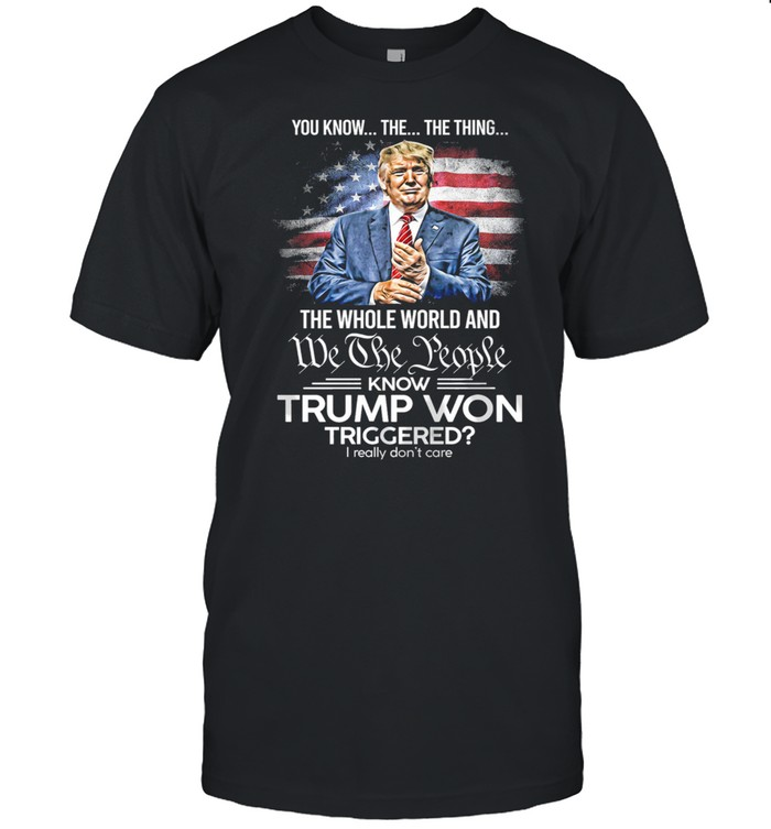 You know the the thing the we the people know Trump Won American flag shirt Classic Men's T-shirt